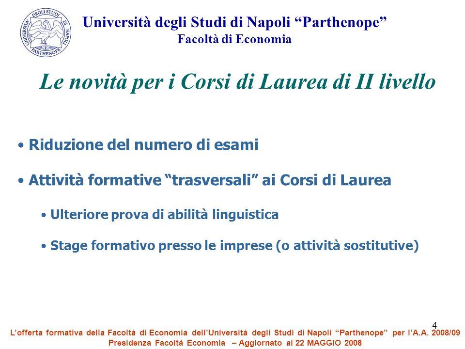"""4 Università degli Studi di Napoli """"Parthenope"""" Facoltà di Economia Le novità per i Corsi di Laurea di II livello Riduzione del numero di esami Attivi"""