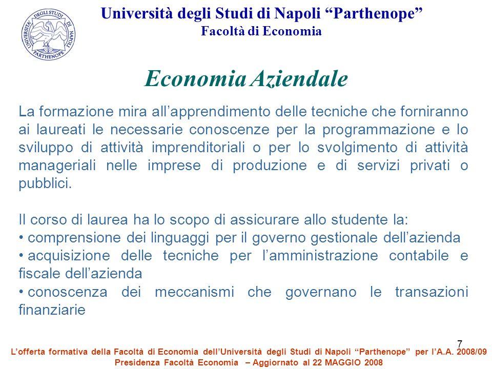"""7 Università degli Studi di Napoli """"Parthenope"""" Facoltà di Economia Economia Aziendale La formazione mira all'apprendimento delle tecniche che fornira"""