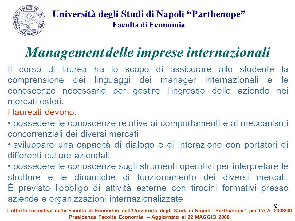 """9 Università degli Studi di Napoli """"Parthenope"""" Facoltà di Economia Management delle imprese internazionali Il corso di laurea ha lo scopo di assicura"""