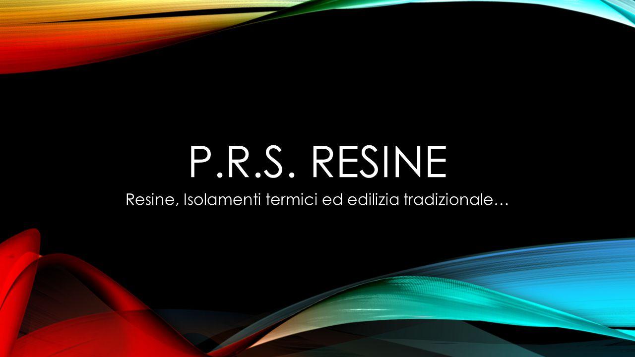 P.R.S. RESINE Resine, Isolamenti termici ed edilizia tradizionale…
