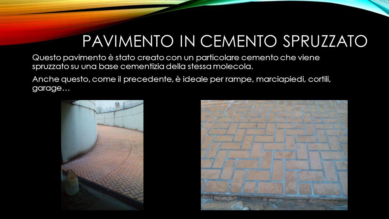 PAVIMENTO IN CEMENTO SPRUZZATO Questo pavimento è stato creato con un particolare cemento che viene spruzzato su una base cementizia della stessa mole