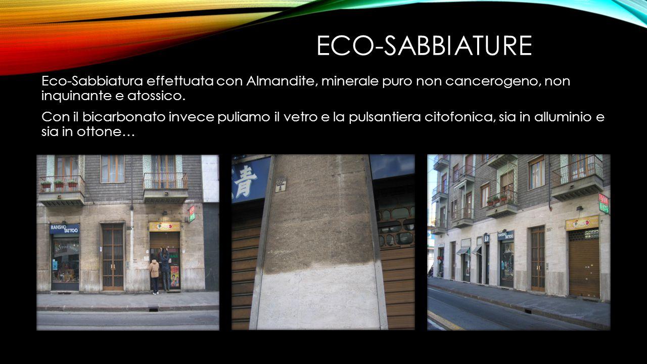 ECO-SABBIATURE Eco-Sabbiatura effettuata con Almandite, minerale puro non cancerogeno, non inquinante e atossico. Con il bicarbonato invece puliamo il