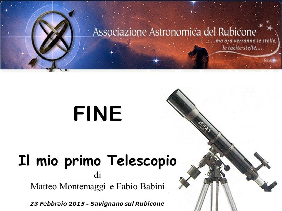 09\05\2014 FINE Il mio primo Telescopio di Matteo Montemaggi e Fabio Babini 23 Febbraio 2015 - Savignano sul Rubicone