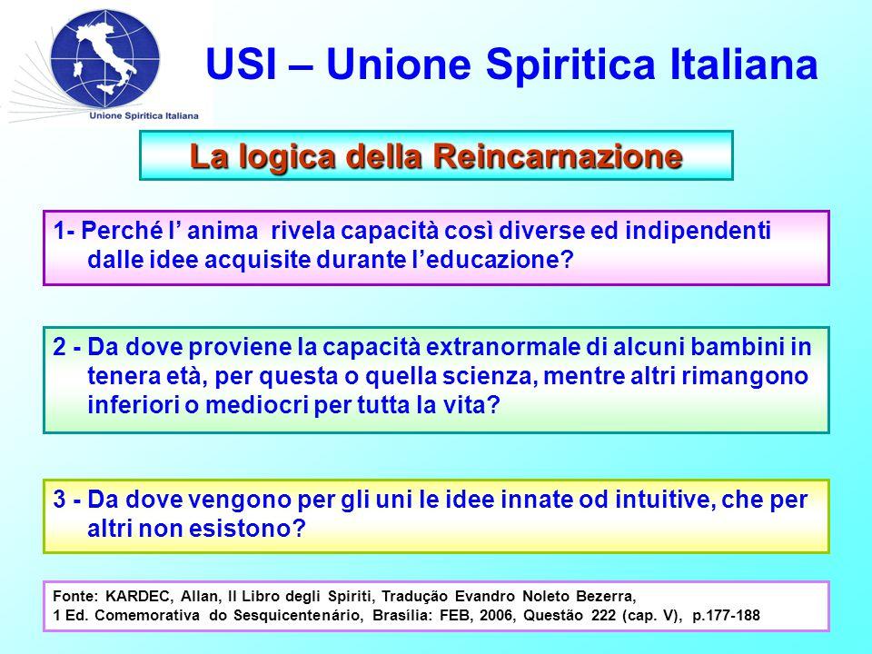 USI – Unione Spiritica Italiana La logica della Reincarnazione 1- Perché l' anima rivela capacità così diverse ed indipendenti dalle idee acquisite du