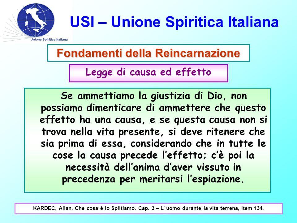 USI – Unione Spiritica Italiana Fondamenti della Reincarnazione Legge di causa ed effetto Se ammettiamo la giustizia di Dio, non possiamo dimenticare