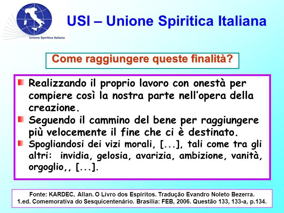 USI – Unione Spiritica Italiana Come raggiungere queste finalità? Realizzando il proprio lavoro con onestà per compiere così la nostra parte nell'oper