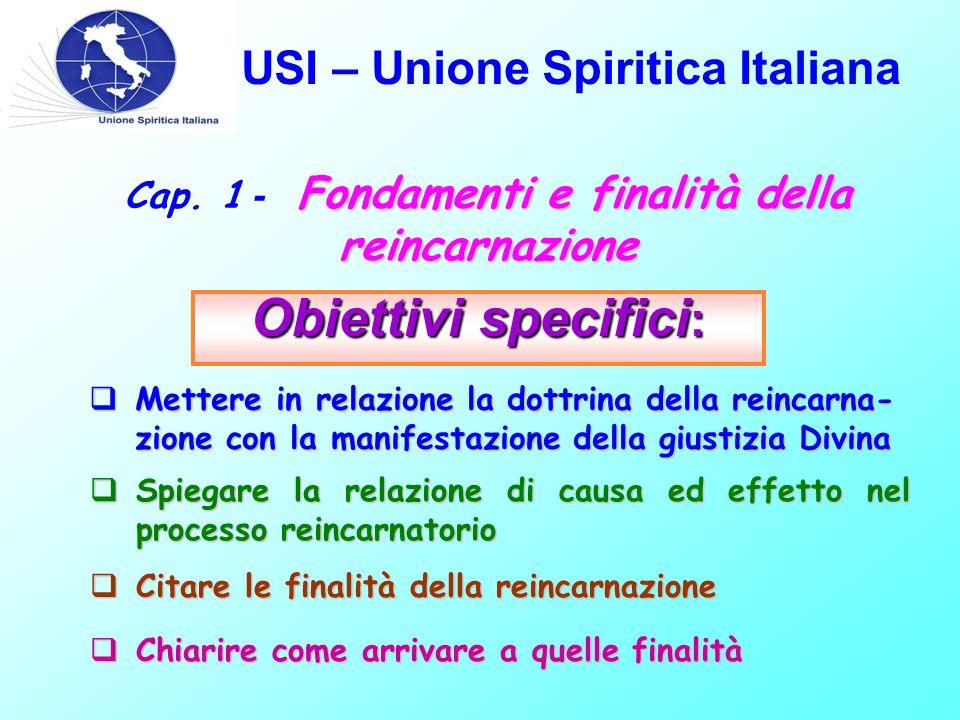 USI – Unione Spiritica Italiana Finalità della Reincarnazione Comportarsi in modo che lo Spirito progredisca ed evolva fino alla perfezione.