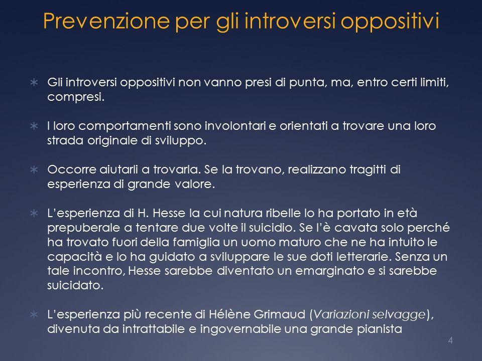 Prevenzione per gli introversi oppositivi  Gli introversi oppositivi non vanno presi di punta, ma, entro certi limiti, compresi.