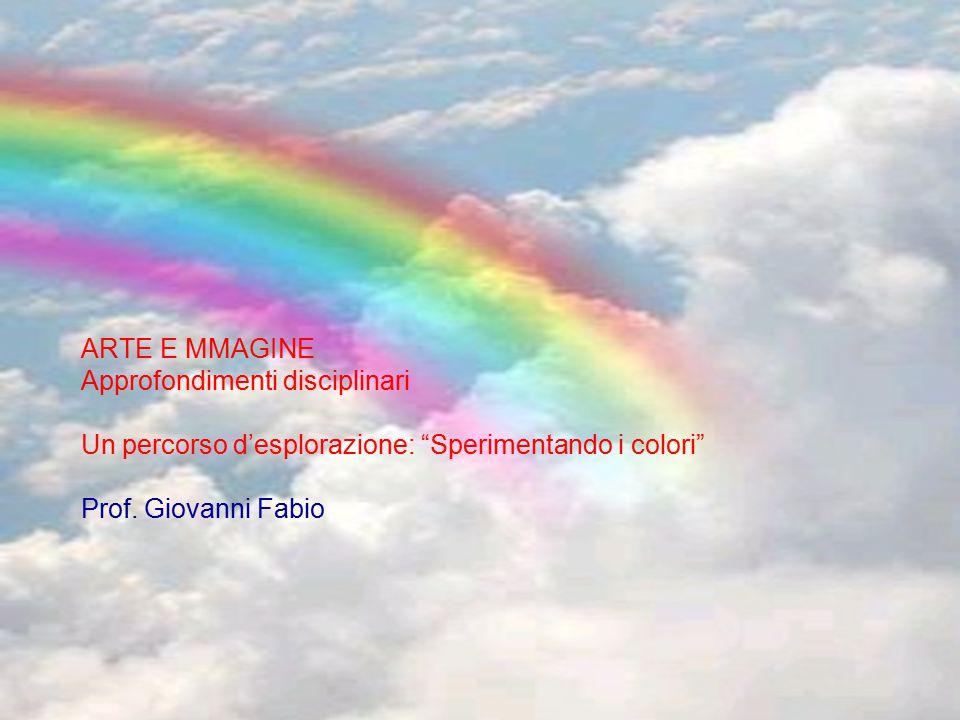 """ARTE E MMAGINE Approfondimenti disciplinari Un percorso d'esplorazione: """"Sperimentando i colori"""" Prof. Giovanni Fabio"""