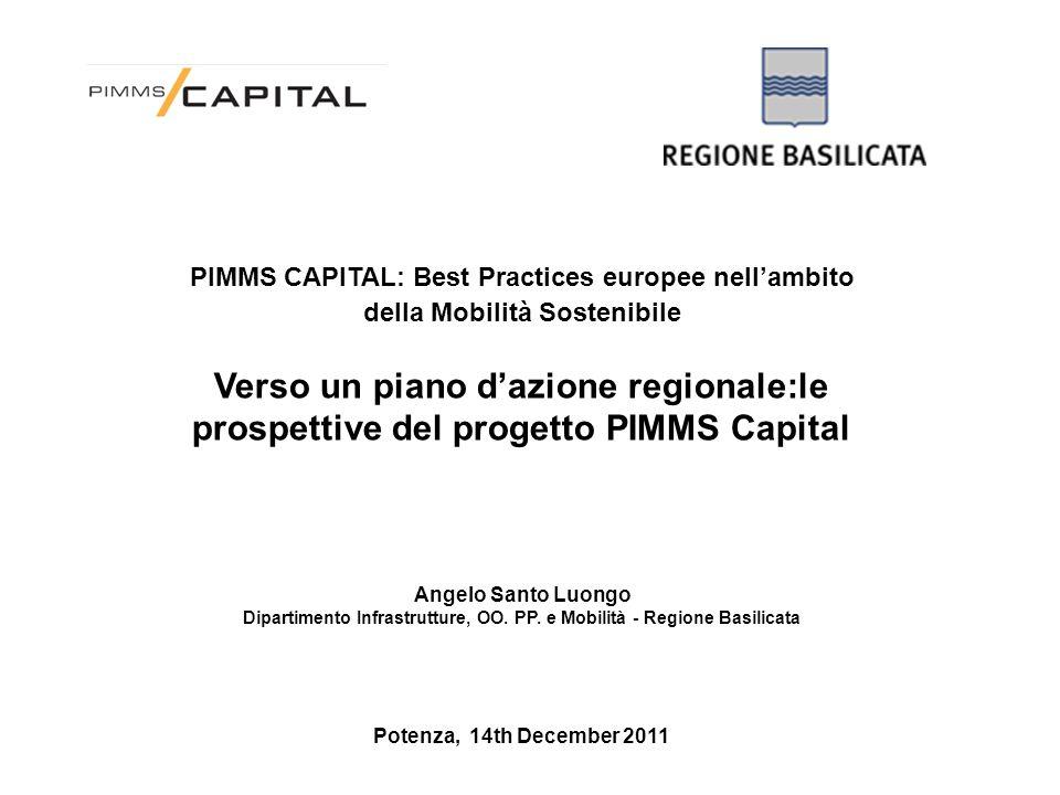 PIMMS CAPITAL: Best Practices europee nell'ambito della Mobilità Sostenibile Verso un piano d'azione regionale:le prospettive del progetto PIMMS Capital Angelo Santo Luongo Dipartimento Infrastrutture, OO.