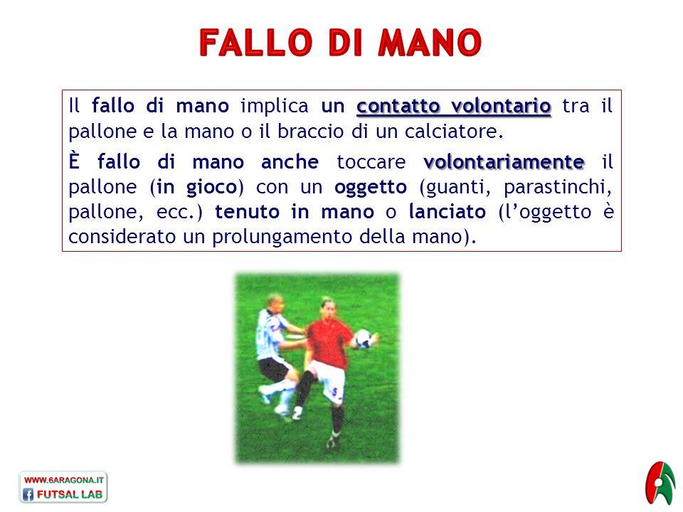 contatto volontario Il fallo di mano implica un contatto volontario tra il pallone e la mano o il braccio di un calciatore.