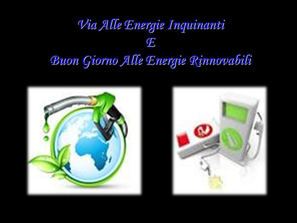 Via Alle Energie Inquinanti E Buon Giorno Alle Energie Rinnovabili