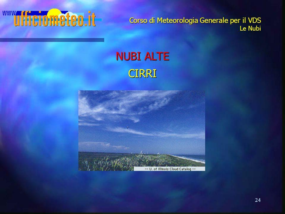 24 Corso di Meteorologia Generale per il VDS Le Nubi NUBI ALTE CIRRI