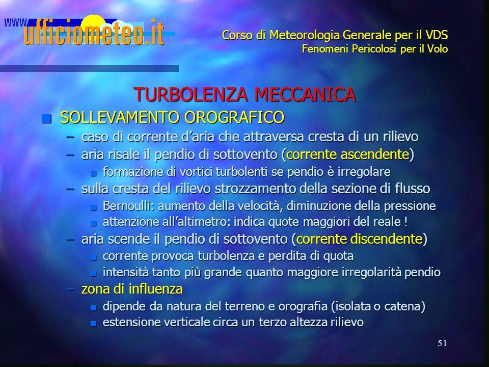 51 Corso di Meteorologia Generale per il VDS Fenomeni Pericolosi per il Volo TURBOLENZA MECCANICA n SOLLEVAMENTO OROGRAFICO –caso di corrente d'aria c