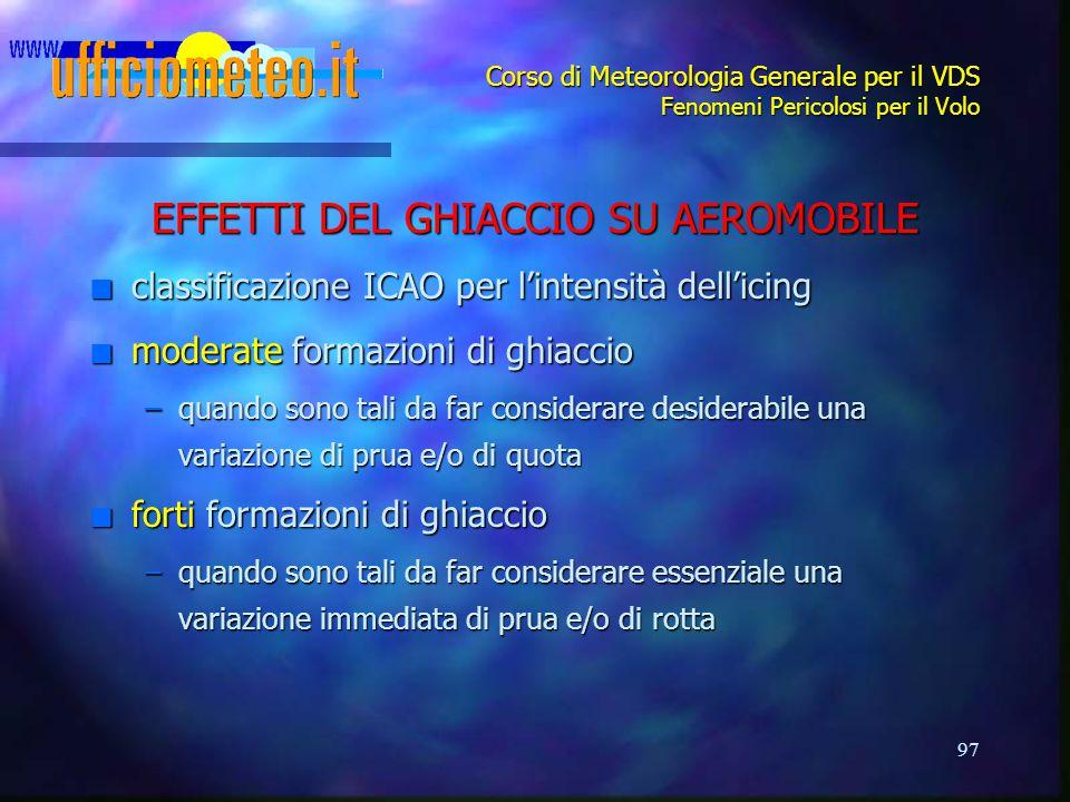 97 Corso di Meteorologia Generale per il VDS Fenomeni Pericolosi per il Volo EFFETTI DEL GHIACCIO SU AEROMOBILE n classificazione ICAO per l'intensità