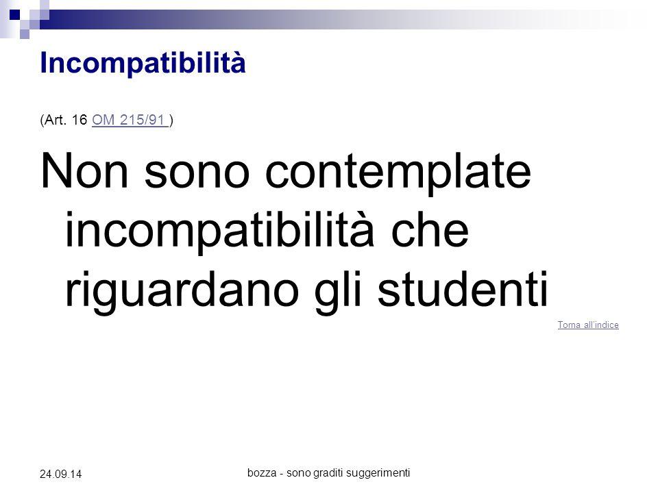 bozza - sono graditi suggerimenti 24.09.14 Incompatibilità (Art. 16 OM 215/91 )OM 215/91 Non sono contemplate incompatibilità che riguardano gli stude
