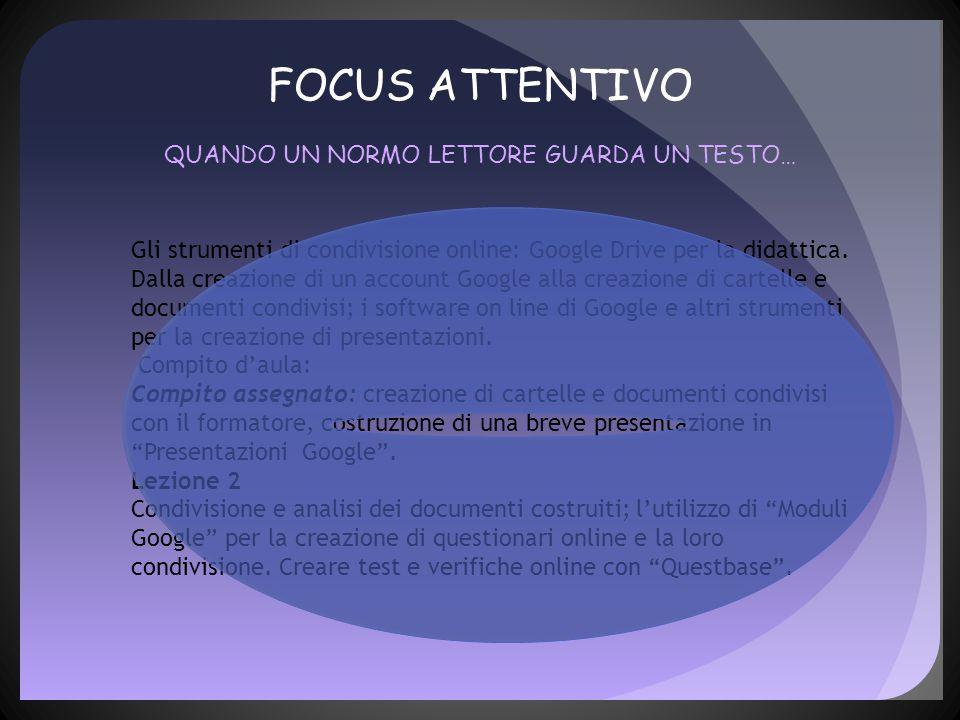 FOCUS ATTENTIVO QUANDO UN NORMO LETTORE GUARDA UN TESTO… Gli strumenti di condivisione online: Google Drive per la didattica.