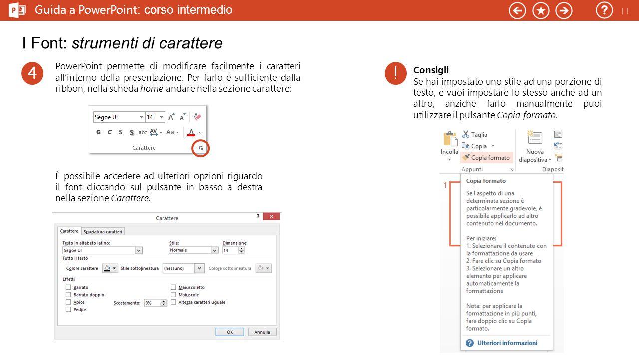 Guida a PowerPoint : corso intermedio I Font: tipi di carattere Nelle presentazioni di PowerPoint è sempre bene utilizzare i caratteri sans serif (perché migliori da vedere sullo schermo).