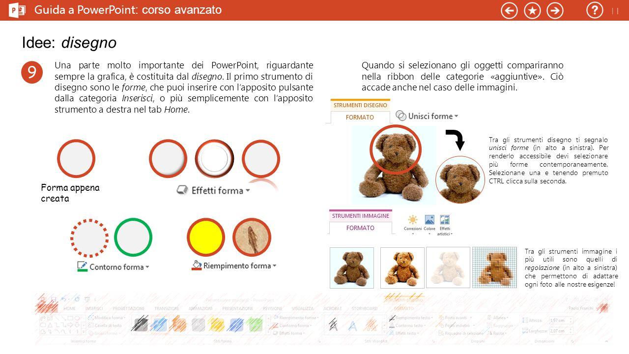 Guida a PowerPoint : corso avanzato Idee: menù 9 Diapositiva Questo tipo di menù è molto indicato per le esposizioni destinate alla proiezione che non seguono necessariamente una linearità.