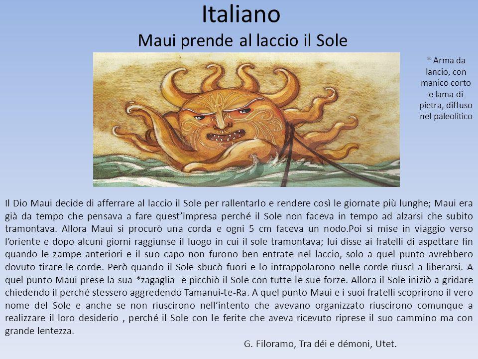 Italiano Maui prende al laccio il Sole Il Dio Maui decide di afferrare al laccio il Sole per rallentarlo e rendere così le giornate più lunghe; Maui e