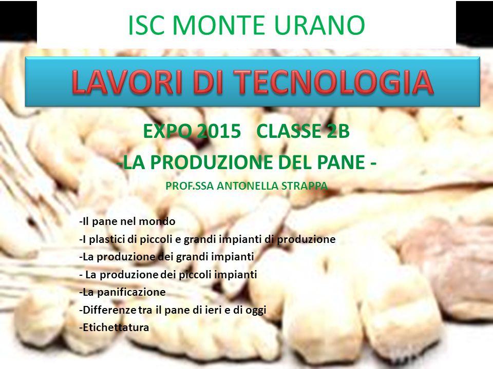 ISC MONTE URANO EXPO 2015 CLASSE 2B -LA PRODUZIONE DEL PANE - PROF.SSA ANTONELLA STRAPPA -Il pane nel mondo -I plastici di piccoli e grandi impianti d