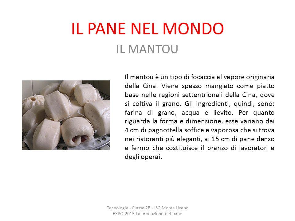 IL PANE NEL MONDO IL MANTOU Tecnologia - Classe 2B - ISC Monte Urano EXPO 2015 La produzione del pane Il mantou è un tipo di focaccia al vapore origin