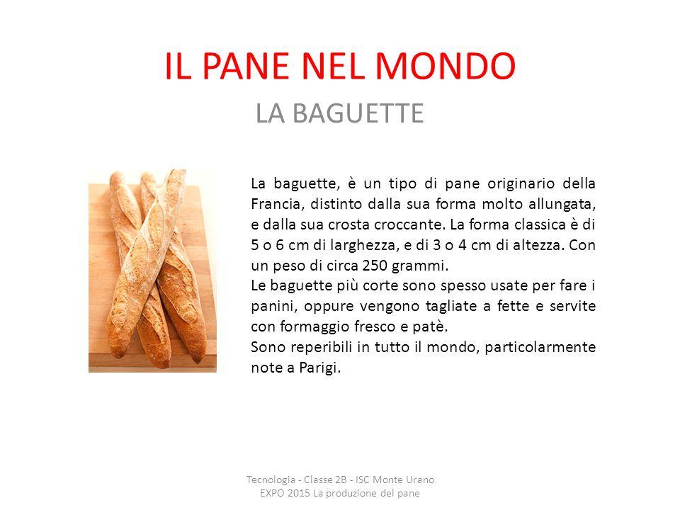 IL PANE NEL MONDO LA BAGUETTE Tecnologia - Classe 2B - ISC Monte Urano EXPO 2015 La produzione del pane La baguette, è un tipo di pane originario dell