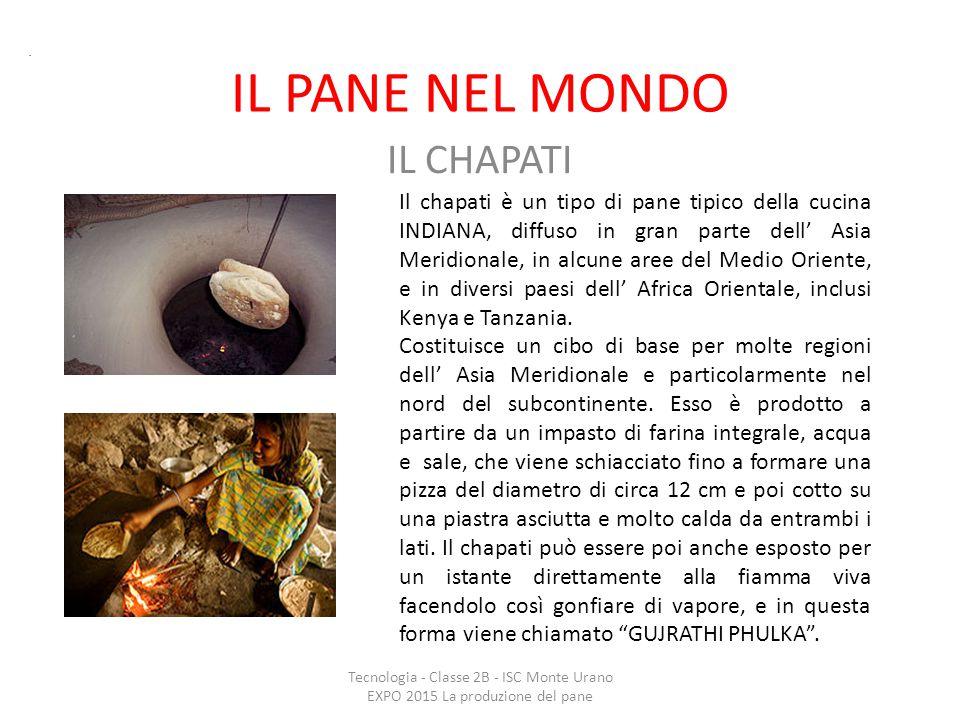 IL PANE NEL MONDO IL CHAPATI Tecnologia - Classe 2B - ISC Monte Urano EXPO 2015 La produzione del pane. Il chapati è un tipo di pane tipico della cuci