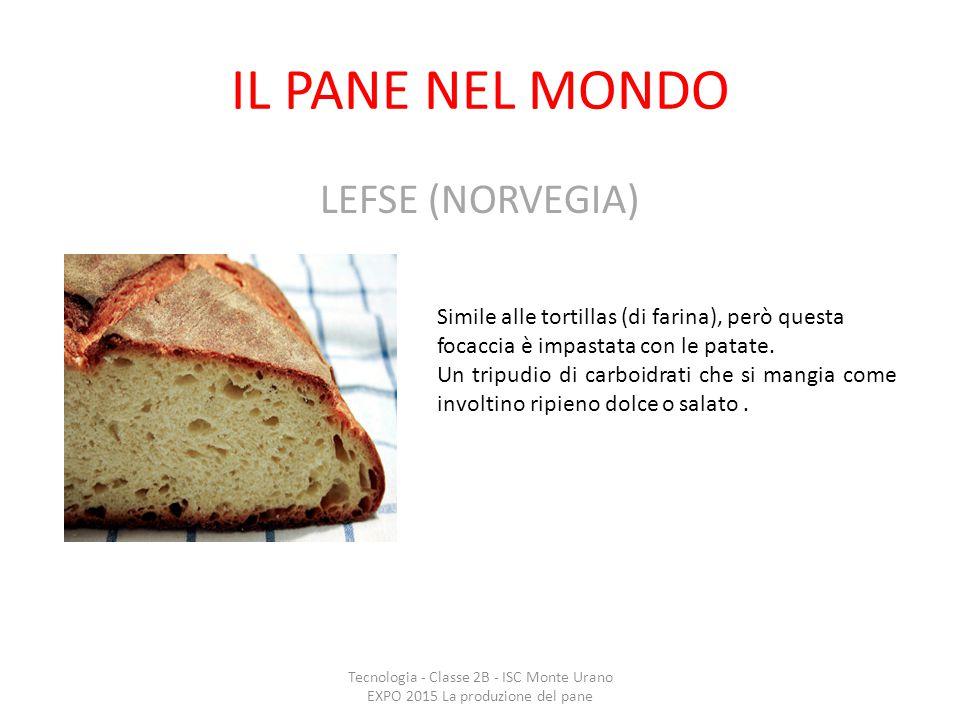 IL PANE NEL MONDO LEFSE (NORVEGIA) Tecnologia - Classe 2B - ISC Monte Urano EXPO 2015 La produzione del pane Simile alle tortillas (di farina), però q
