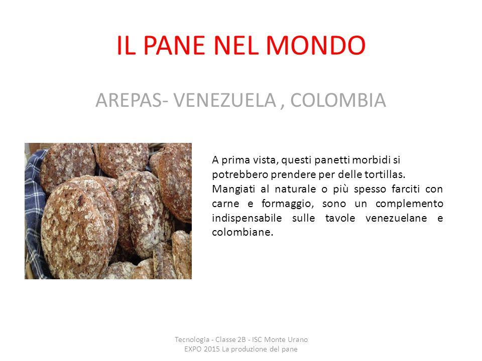 IL PANE NEL MONDO AREPAS- VENEZUELA, COLOMBIA Tecnologia - Classe 2B - ISC Monte Urano EXPO 2015 La produzione del pane A prima vista, questi panetti