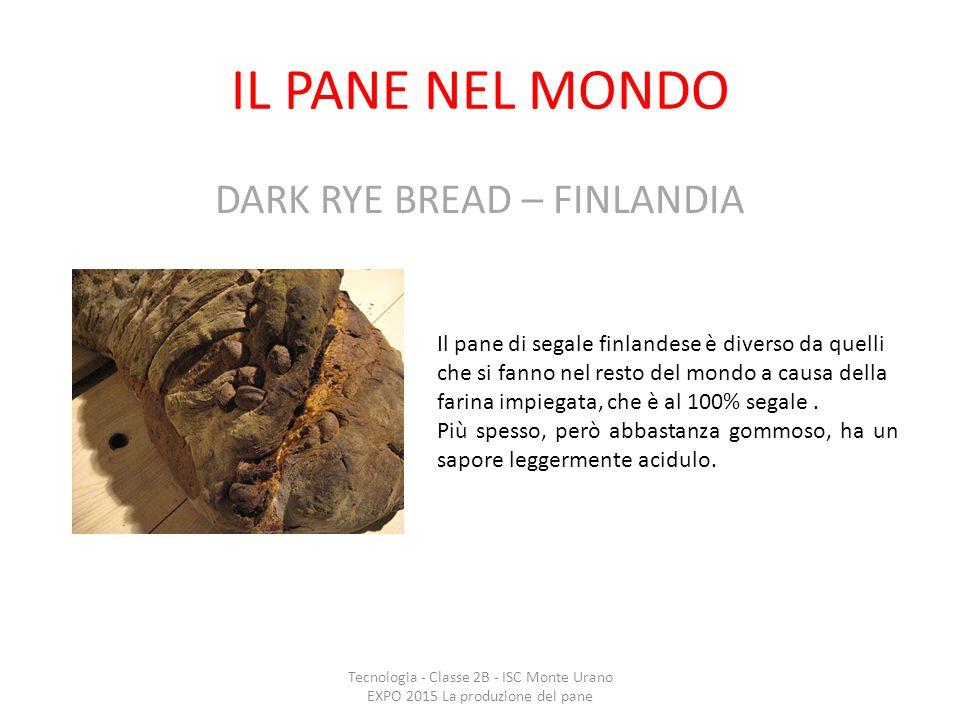 IL PANE NEL MONDO DARK RYE BREAD – FINLANDIA Tecnologia - Classe 2B - ISC Monte Urano EXPO 2015 La produzione del pane Il pane di segale finlandese è