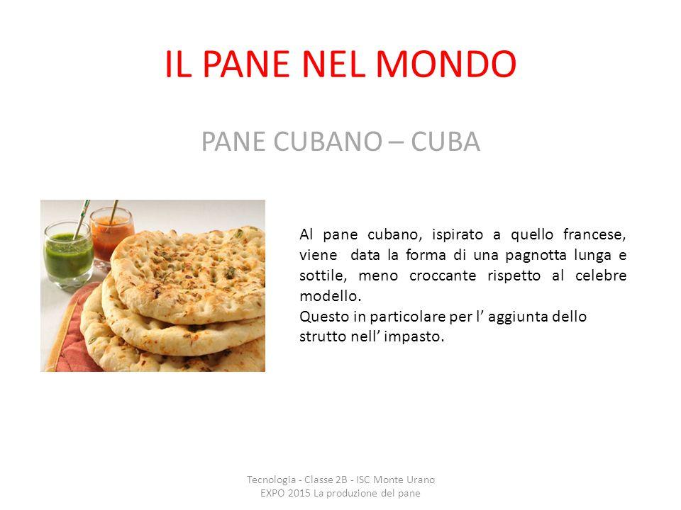IL PANE NEL MONDO PANE CUBANO – CUBA Tecnologia - Classe 2B - ISC Monte Urano EXPO 2015 La produzione del pane Al pane cubano, ispirato a quello franc
