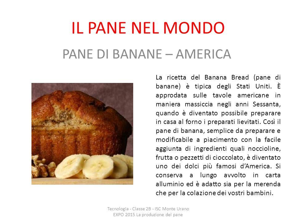 IL PANE NEL MONDO PANE DI BANANE – AMERICA La ricetta del Banana Bread (pane di banane) è tipica degli Stati Uniti. È approdata sulle tavole americane