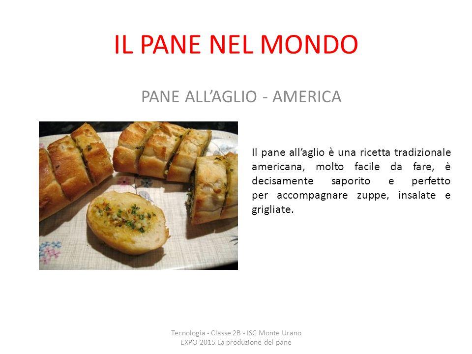 IL PANE NEL MONDO PANE ALL'AGLIO - AMERICA Il pane all'aglio è una ricetta tradizionale americana, molto facile da fare, è decisamente saporito e perf