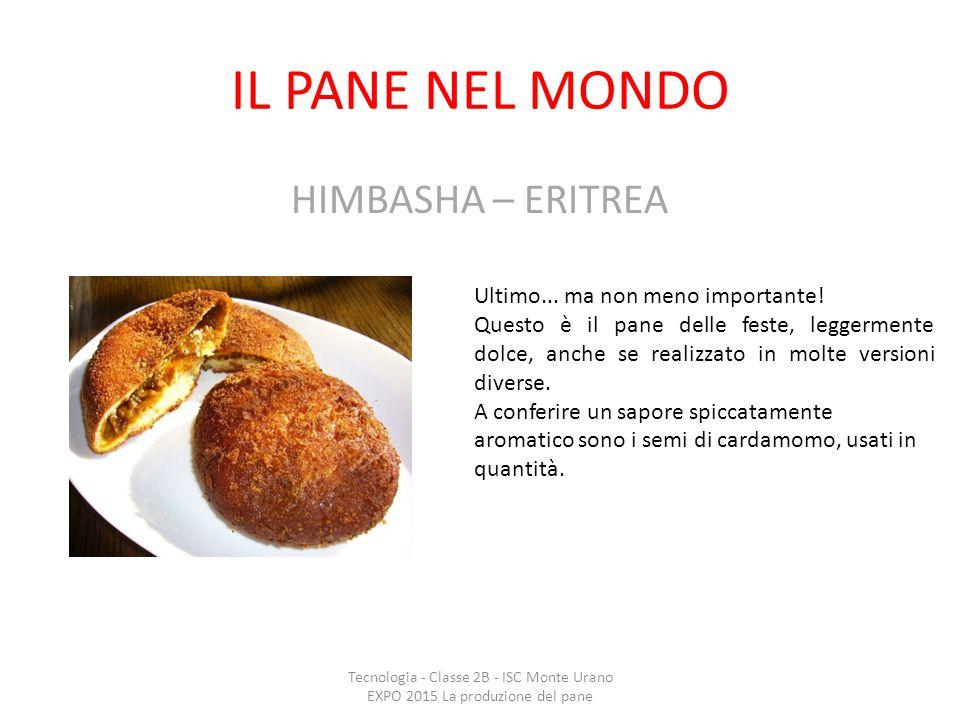 IL PANE NEL MONDO HIMBASHA – ERITREA Tecnologia - Classe 2B - ISC Monte Urano EXPO 2015 La produzione del pane Ultimo... ma non meno importante! Quest