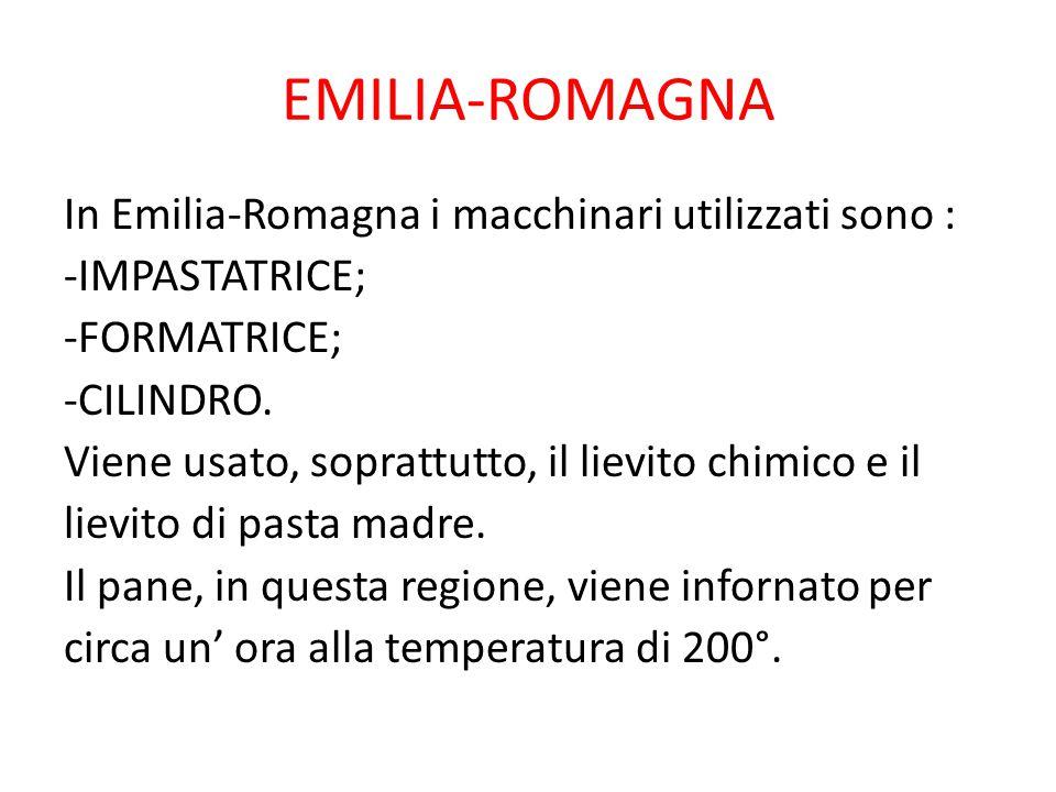 EMILIA-ROMAGNA In Emilia-Romagna i macchinari utilizzati sono : -IMPASTATRICE; -FORMATRICE; -CILINDRO. Viene usato, soprattutto, il lievito chimico e