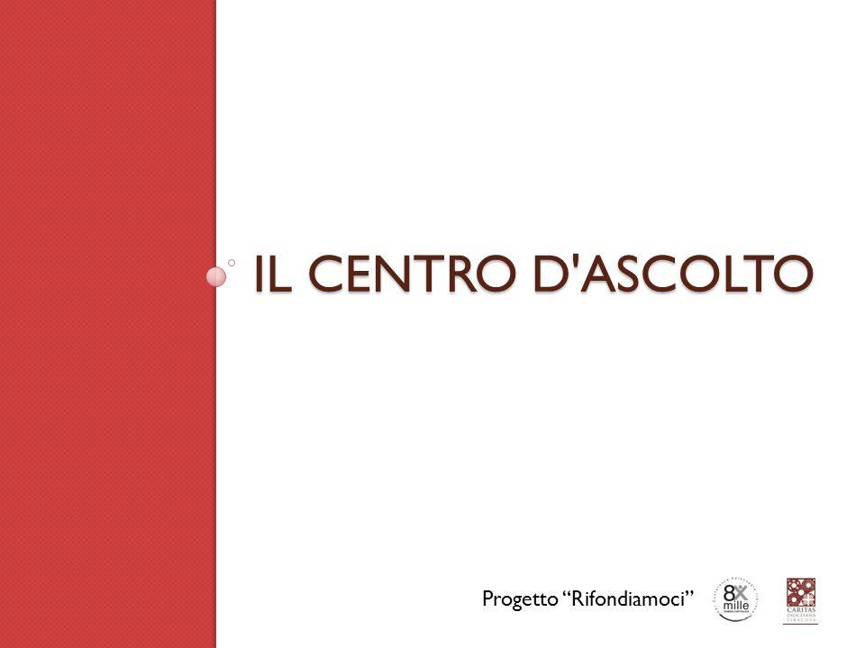"""IL CENTRO D'ASCOLTO Progetto """"Rifondiamoci"""""""