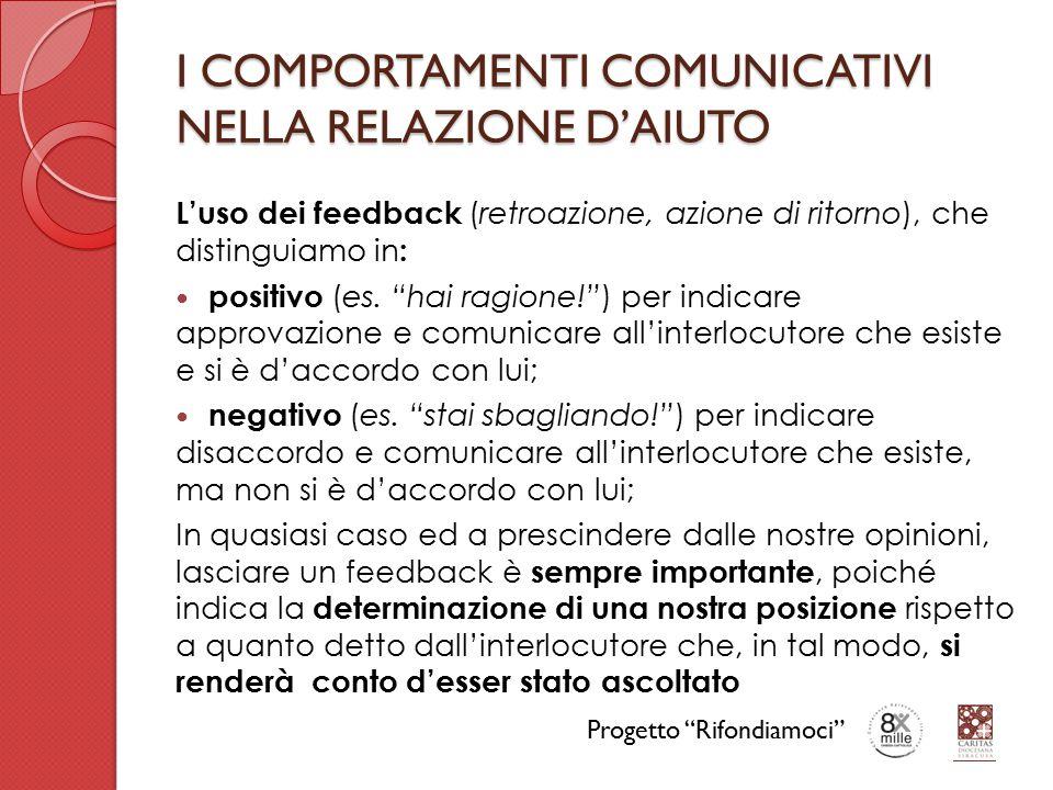I COMPORTAMENTI COMUNICATIVI NELLA RELAZIONE D'AIUTO L'uso dei feedback (retroazione, azione di ritorno), che distinguiamo in : positivo (es.