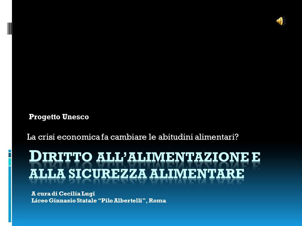 """La crisi economica fa cambiare le abitudini alimentari? Progetto Unesco A cura di Cecilia Lugi Liceo Ginnasio Statale """"Pilo Albertelli"""", Roma"""