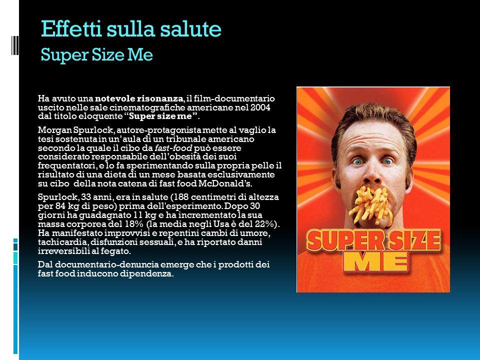 Effetti sulla salute Super Size Me Ha avuto una notevole risonanza, il film-documentario uscito nelle sale cinematografiche americane nel 2004 dal titolo eloquente Super size me .