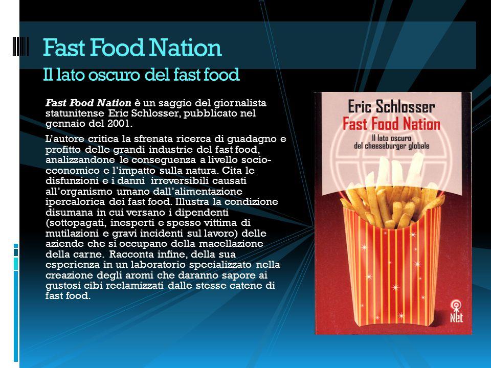 Fast Food Nation è un saggio del giornalista statunitense Eric Schlosser, pubblicato nel gennaio del 2001.
