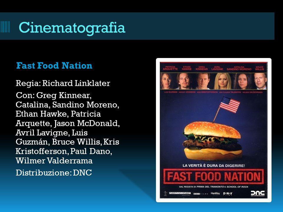 Cinematografia Fast Food Nation Regia: Richard Linklater Con: Greg Kinnear, Catalina, Sandino Moreno, Ethan Hawke, Patricia Arquette, Jason McDonald,