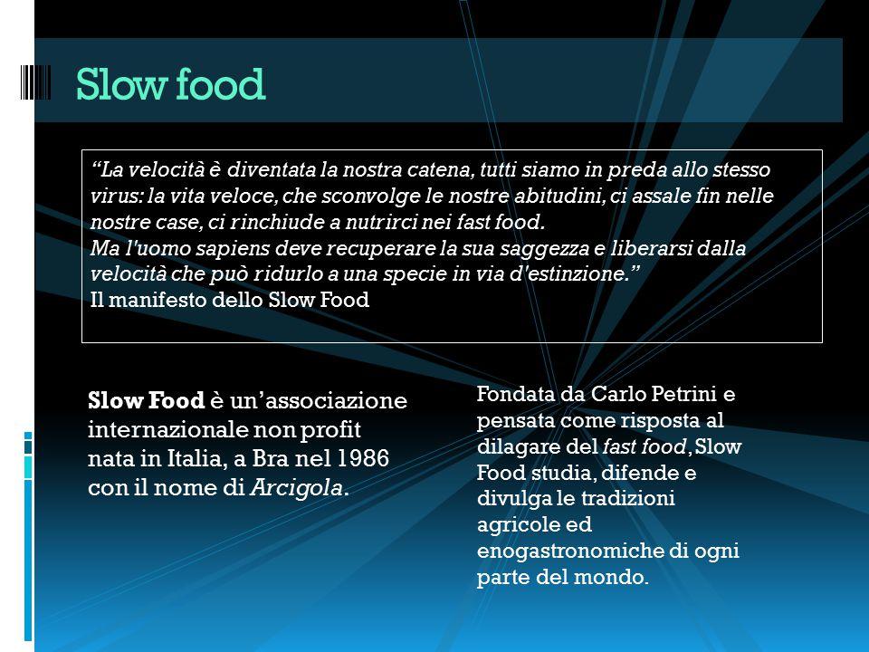 """Slow Food è un'associazione internazionale non profit nata in Italia, a Bra nel 1986 con il nome di Arcigola. Slow food """"La velocità è diventata la no"""