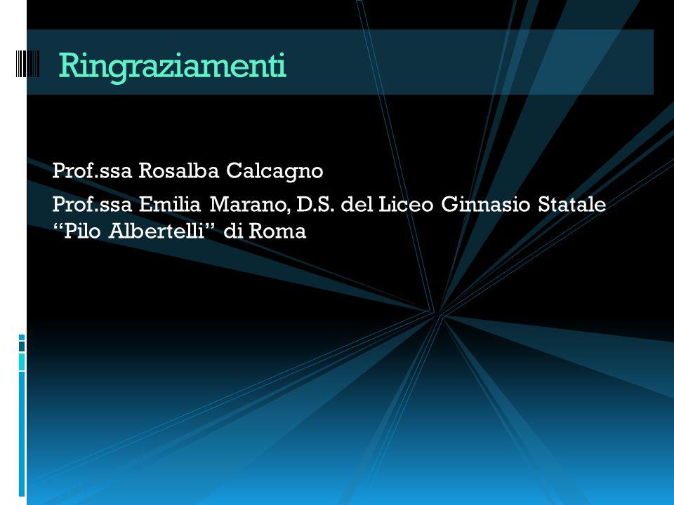 """Prof.ssa Rosalba Calcagno Prof.ssa Emilia Marano, D.S. del Liceo Ginnasio Statale """"Pilo Albertelli"""" di Roma Ringraziamenti"""