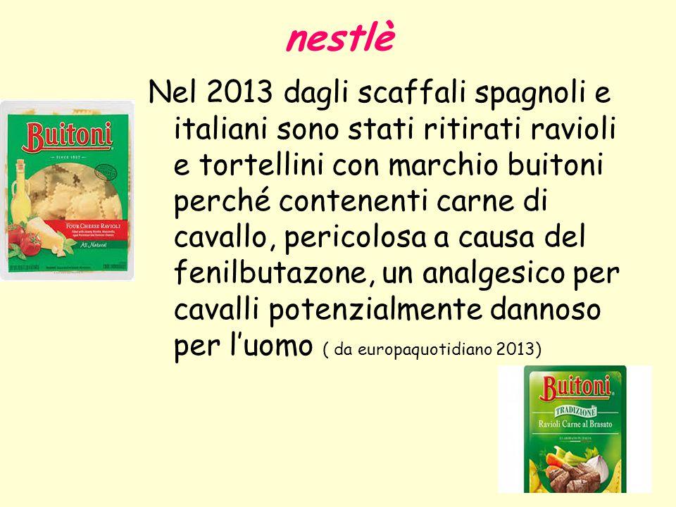 Nel 2013 dagli scaffali spagnoli e italiani sono stati ritirati ravioli e tortellini con marchio buitoni perché contenenti carne di cavallo, pericolos