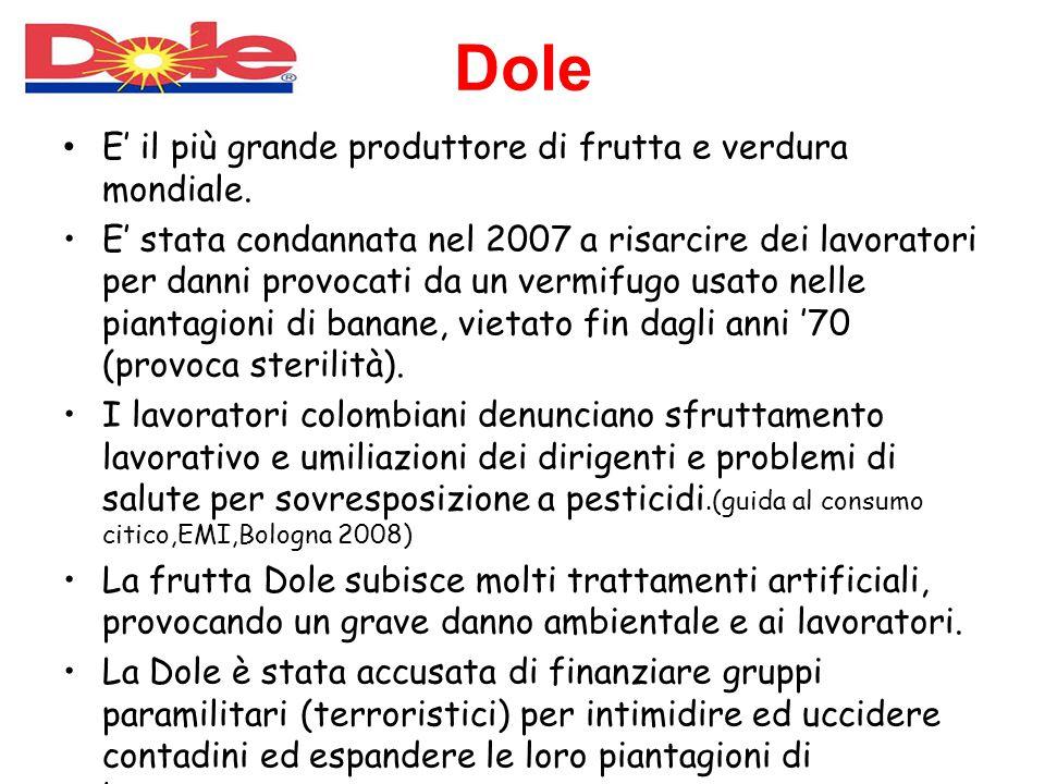 Dole E' il più grande produttore di frutta e verdura mondiale. E' stata condannata nel 2007 a risarcire dei lavoratori per danni provocati da un vermi