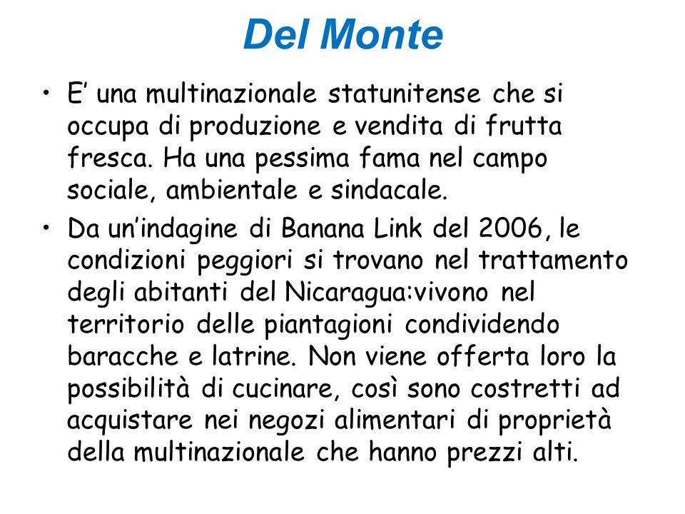 Del Monte E' una multinazionale statunitense che si occupa di produzione e vendita di frutta fresca. Ha una pessima fama nel campo sociale, ambientale