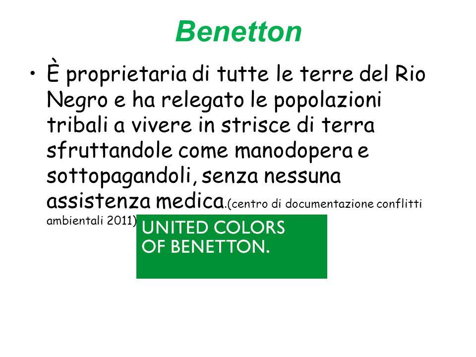 Benetton È proprietaria di tutte le terre del Rio Negro e ha relegato le popolazioni tribali a vivere in strisce di terra sfruttandole come manodopera