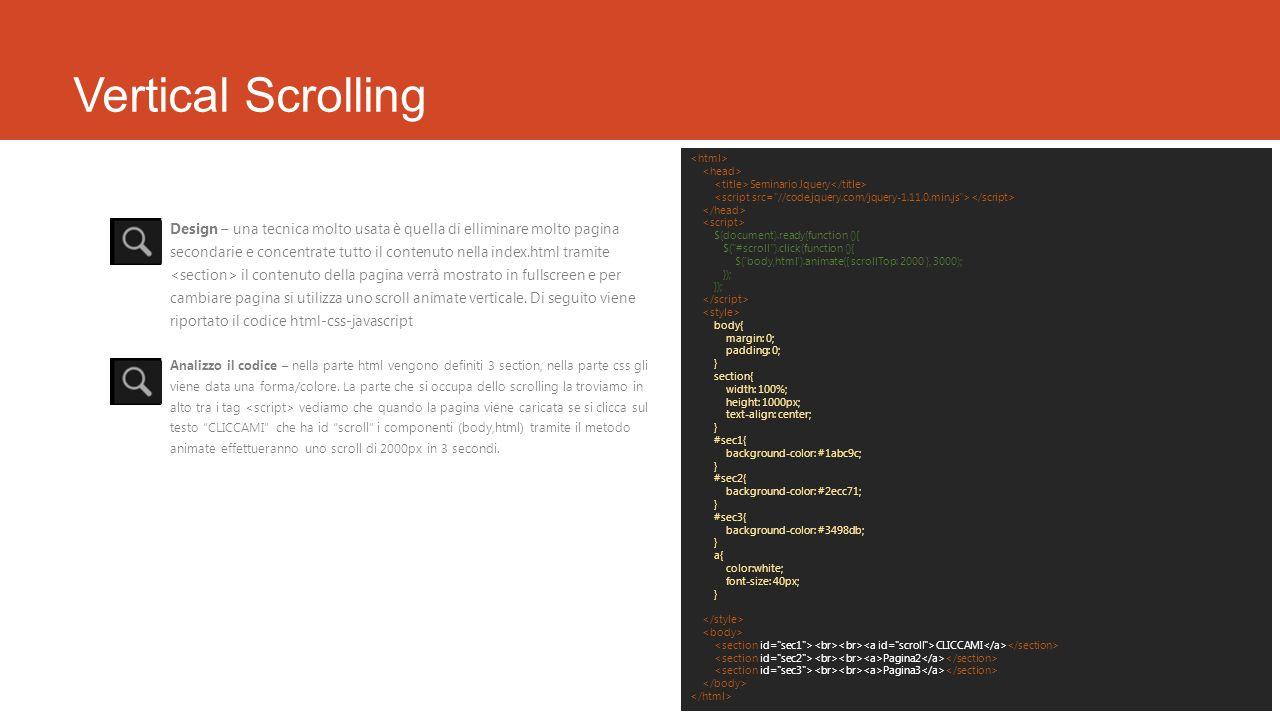 Vertical Scrolling Design – una tecnica molto usata è quella di elliminare molto pagina secondarie e concentrate tutto il contenuto nella index.html t