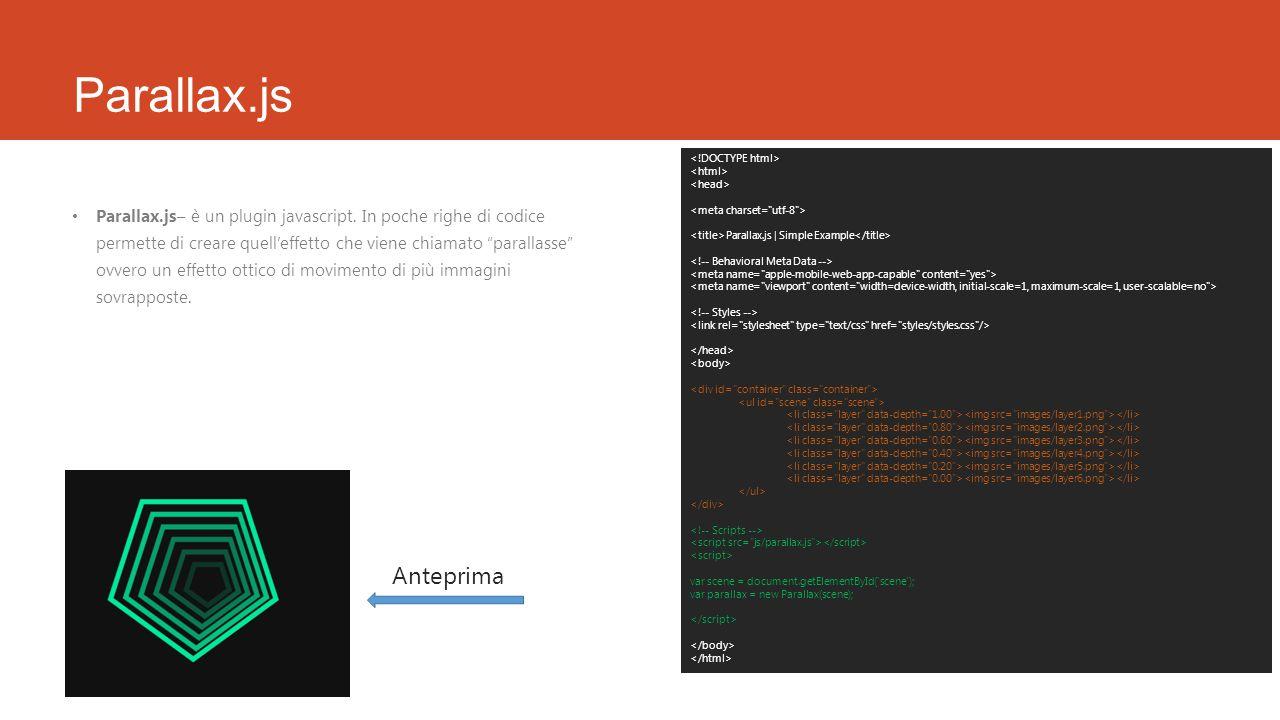 """Parallax.js Parallax.js– è un plugin javascript. In poche righe di codice permette di creare quell'effetto che viene chiamato """"parallasse"""" ovvero un e"""